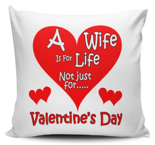 A Wife Is For Life Not Just For Valentine's Day Novelty Cushion Cover (1)